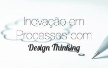 Inovação em processos com Design Thinking